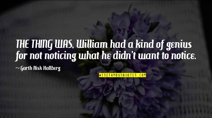 John Nevius Quotes By Garth Risk Hallberg: THE THING WAS, William had a kind of