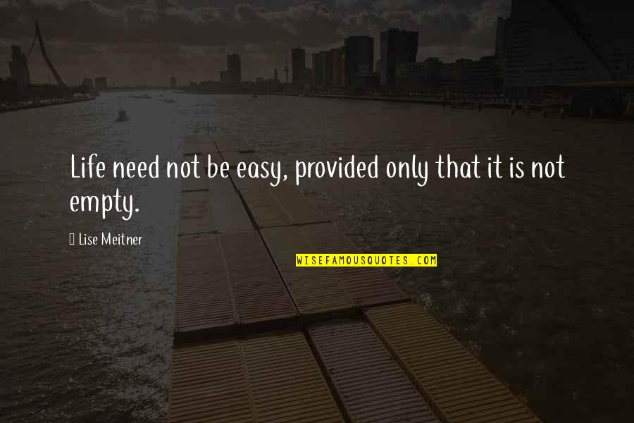 John Nevius Quotes By Lise Meitner: Life need not be easy, provided only that