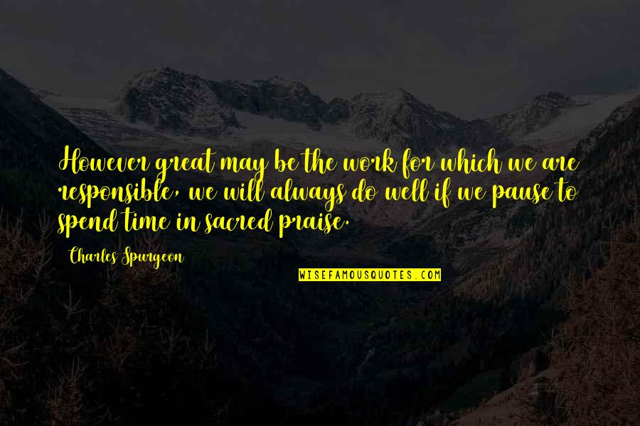 John Newland Quotes By Charles Spurgeon: However great may be the work for which