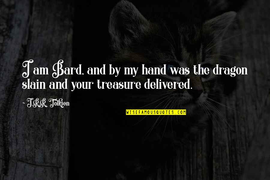 John Newland Quotes By J.R.R. Tolkien: I am Bard, and by my hand was
