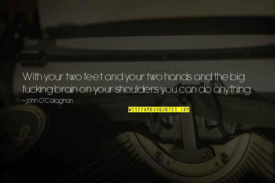 John O Callaghan Quotes By John O'Callaghan: With your two feet and your two hands