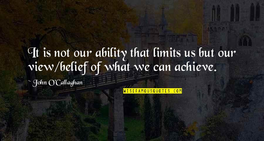 John O Callaghan Quotes By John O'Callaghan: It is not our ability that limits us