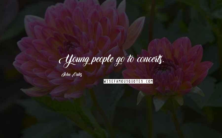 John Oates quotes: Young people go to concerts.