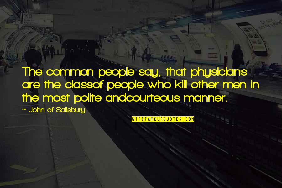 John Of Salisbury Quotes By John Of Salisbury: The common people say, that physicians are the
