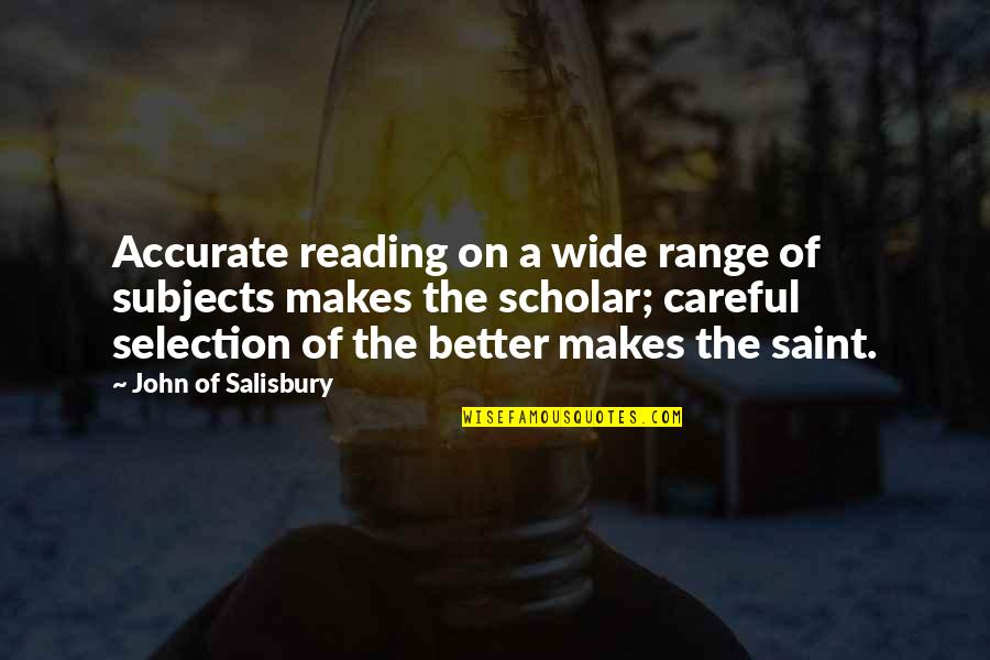 John Of Salisbury Quotes By John Of Salisbury: Accurate reading on a wide range of subjects