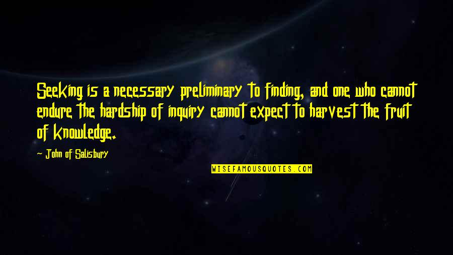 John Of Salisbury Quotes By John Of Salisbury: Seeking is a necessary preliminary to finding, and