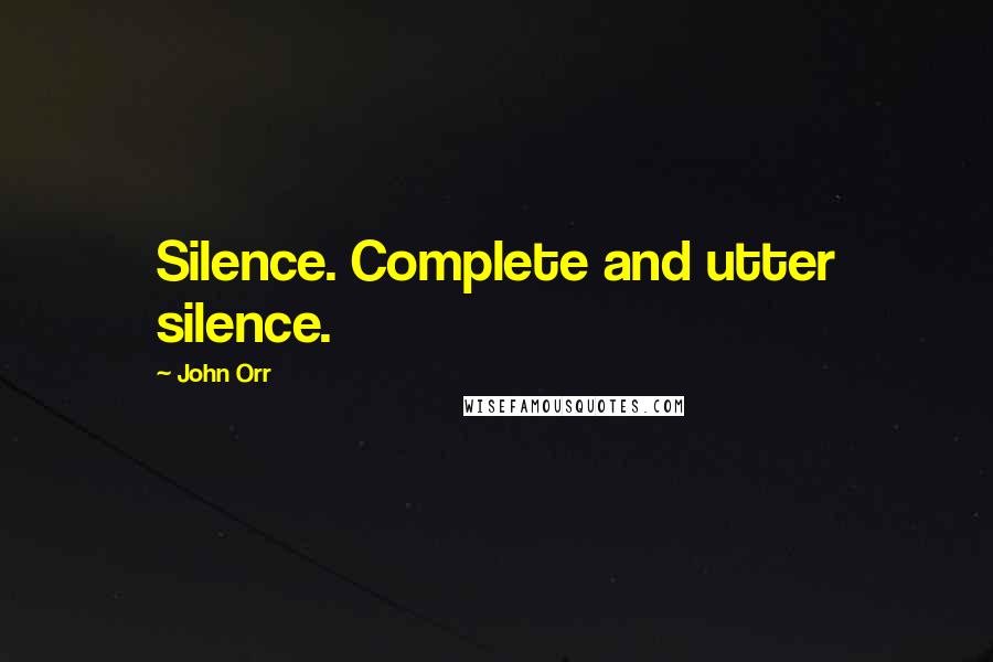 John Orr quotes: Silence. Complete and utter silence.