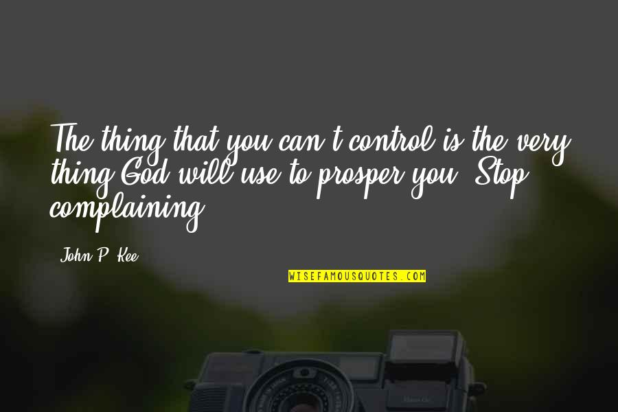 John P Kee Quotes By John P. Kee: The thing that you can't control is the