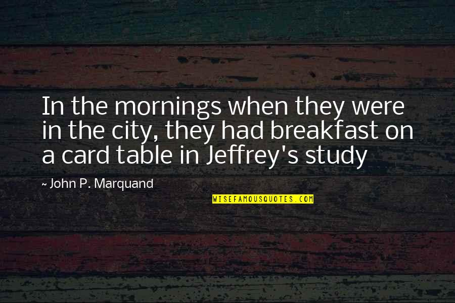 John P Marquand Quotes By John P. Marquand: In the mornings when they were in the