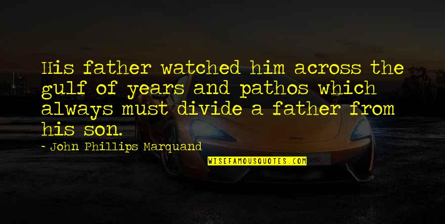 John P Marquand Quotes By John Phillips Marquand: His father watched him across the gulf of