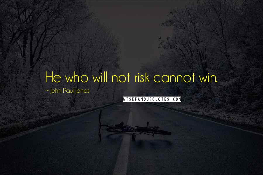 John Paul Jones quotes: He who will not risk cannot win.