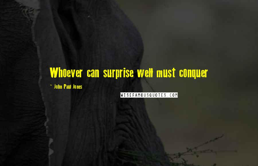 John Paul Jones quotes: Whoever can surprise well must conquer