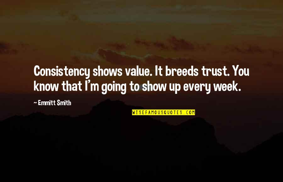 John Pawson Quotes By Emmitt Smith: Consistency shows value. It breeds trust. You know