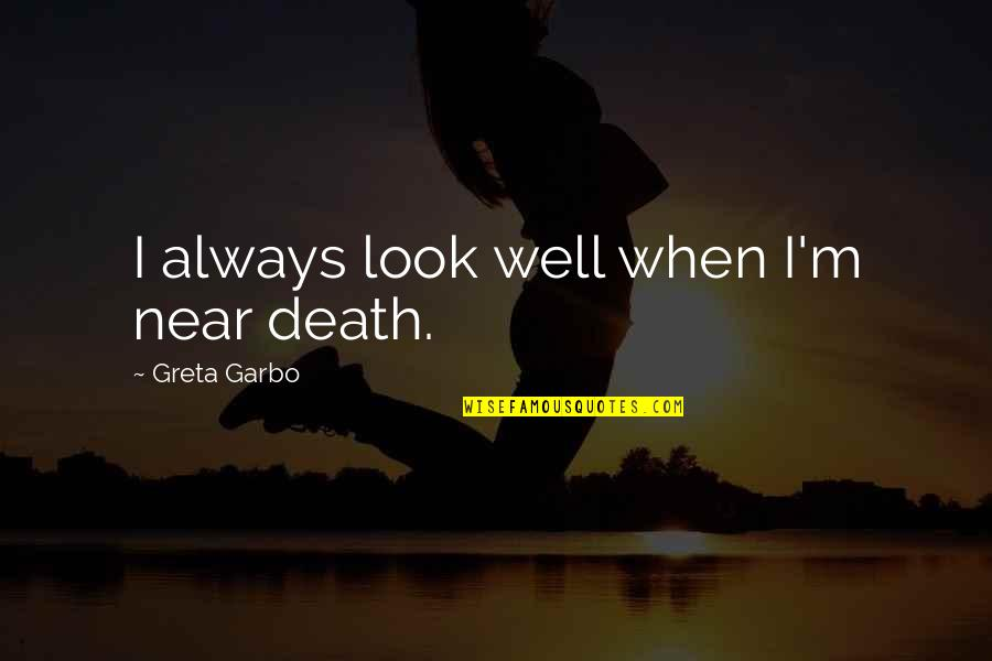 John Pawson Quotes By Greta Garbo: I always look well when I'm near death.