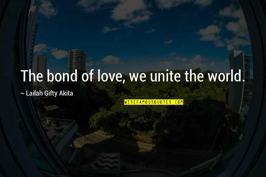 John Pawson Quotes By Lailah Gifty Akita: The bond of love, we unite the world.