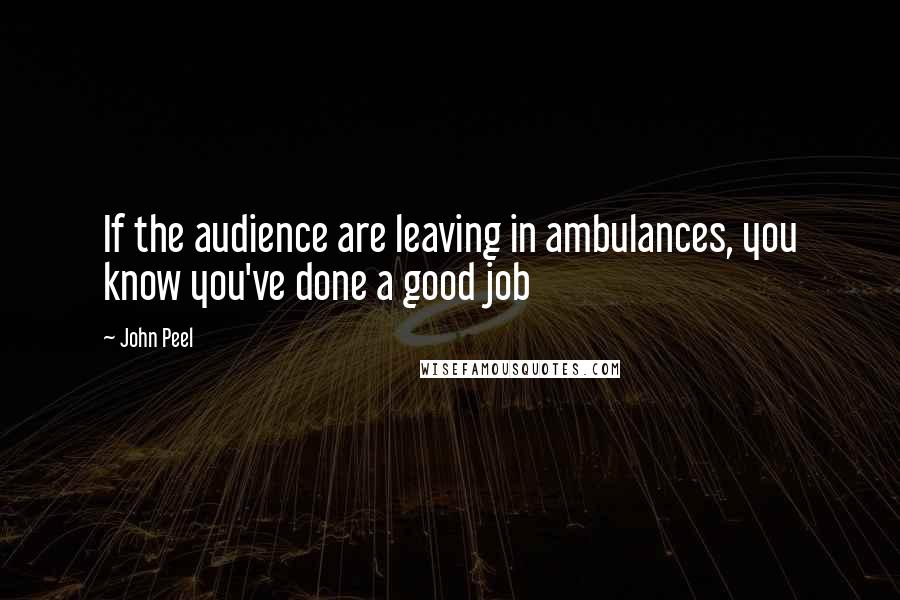 John Peel quotes: If the audience are leaving in ambulances, you know you've done a good job