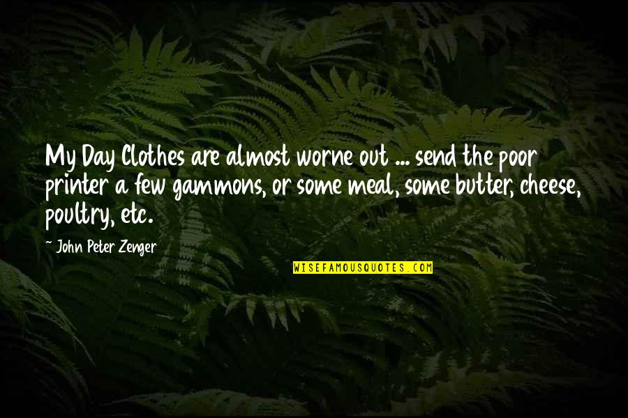 John Peter Zenger Quotes By John Peter Zenger: My Day Clothes are almost worne out ...