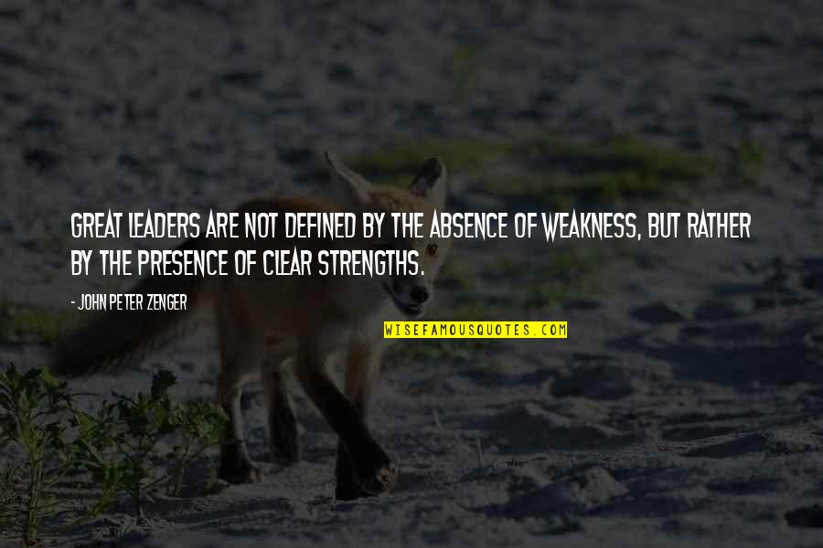 John Peter Zenger Quotes By John Peter Zenger: Great leaders are not defined by the absence