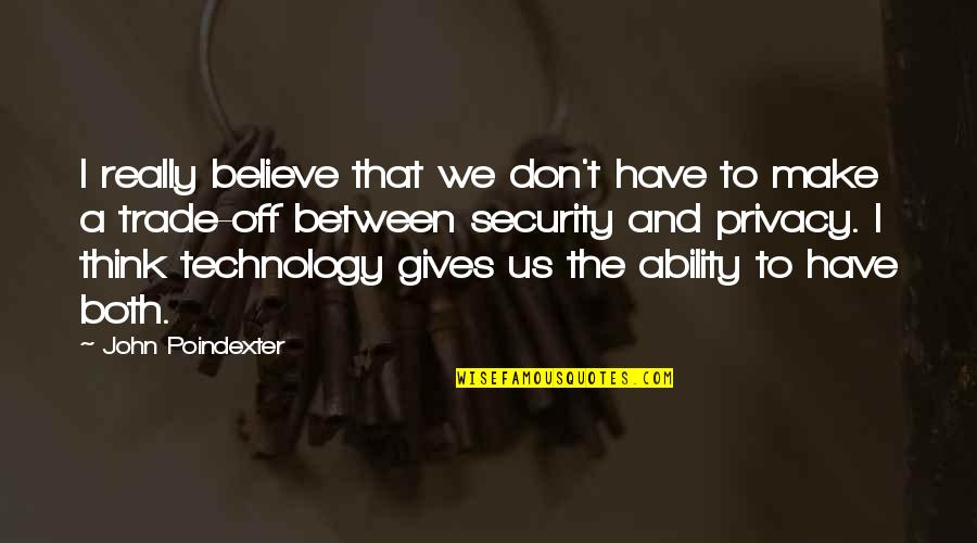 John Poindexter Quotes By John Poindexter: I really believe that we don't have to