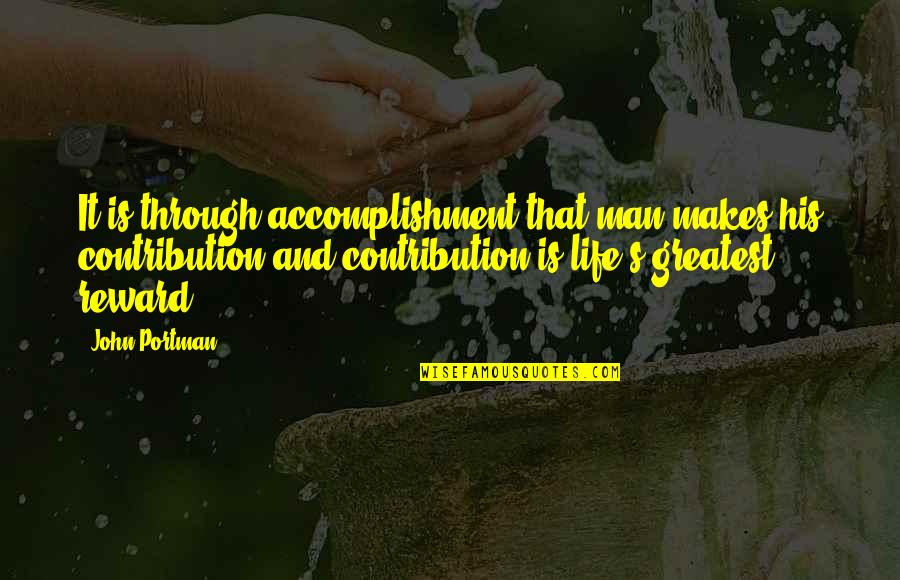 John Portman Quotes By John Portman: It is through accomplishment that man makes his