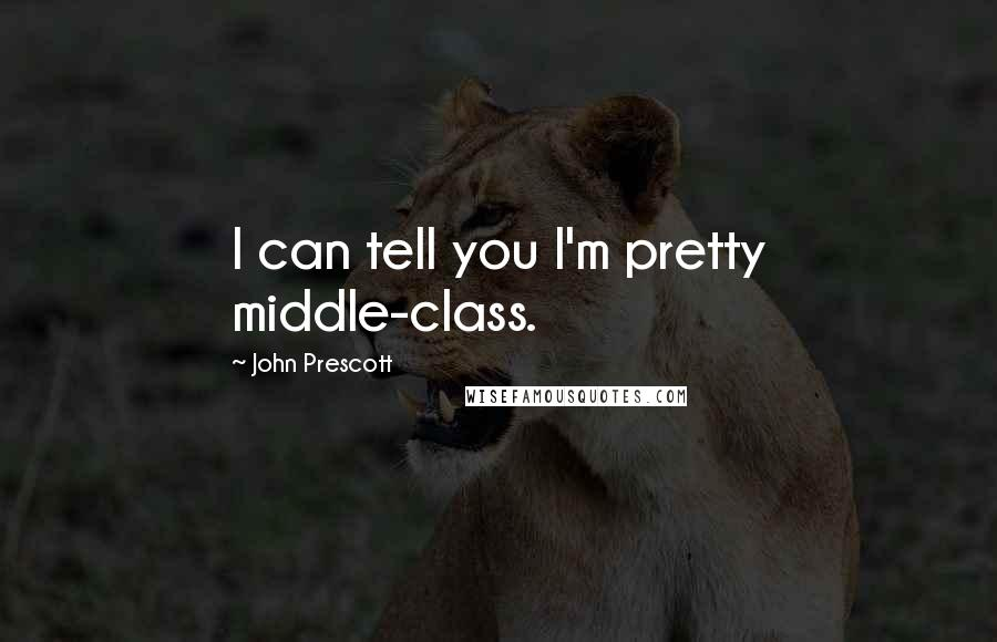 John Prescott quotes: I can tell you I'm pretty middle-class.