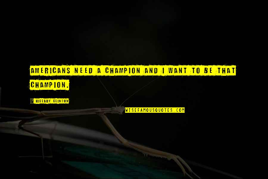 John Priestley Quotes By Hillary Clinton: Americans need a champion and I want to