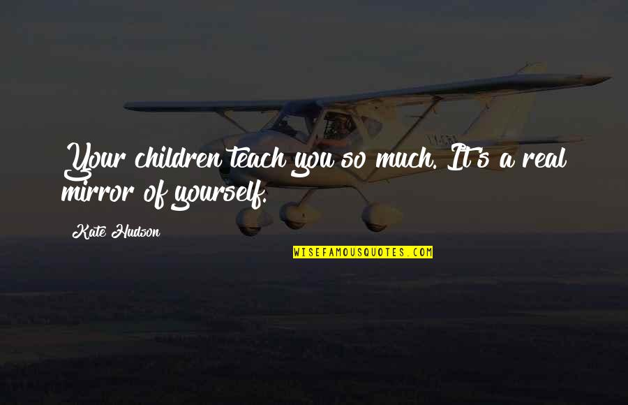 John Priestley Quotes By Kate Hudson: Your children teach you so much. It's a