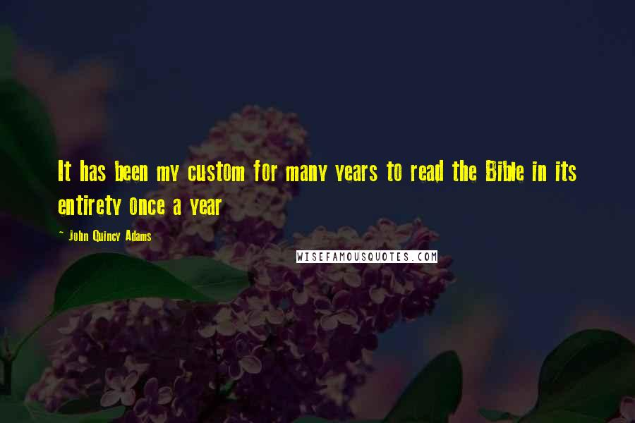 John Quincy Adams quotes: It has been my custom for many years to read the Bible in its entirety once a year