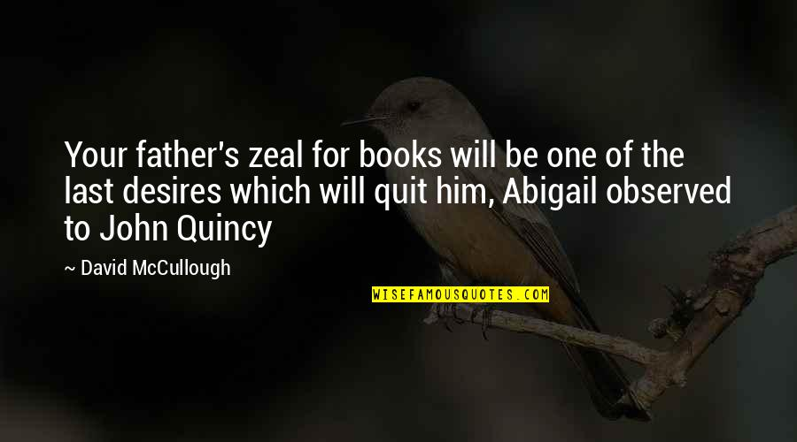 John Quincy Quotes By David McCullough: Your father's zeal for books will be one