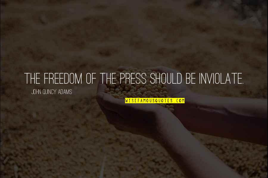 John Quincy Quotes By John Quincy Adams: The freedom of the press should be inviolate.