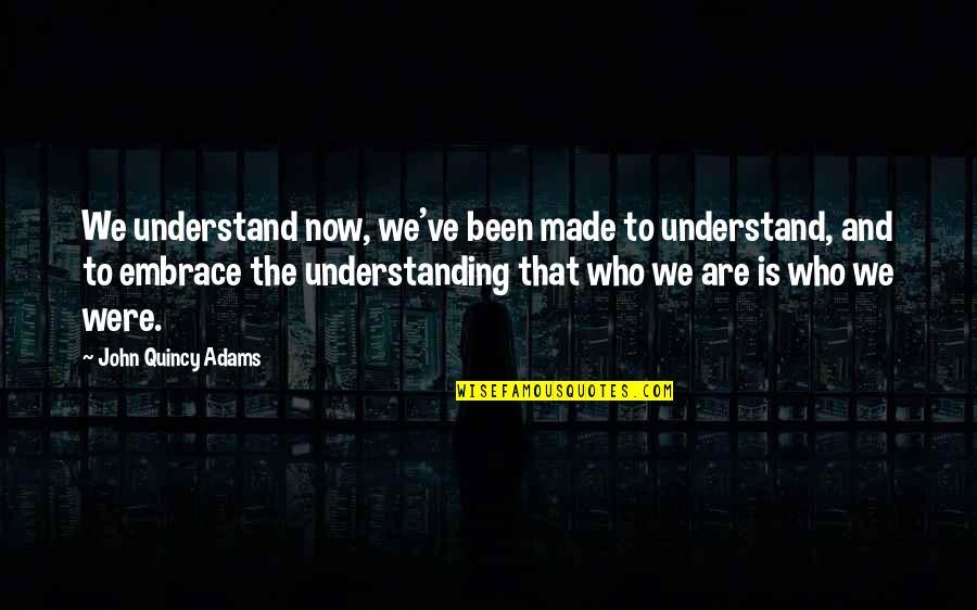 John Quincy Quotes By John Quincy Adams: We understand now, we've been made to understand,
