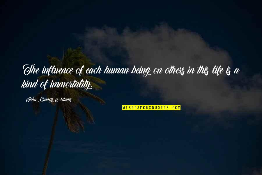 John Quincy Quotes By John Quincy Adams: The influence of each human being on others