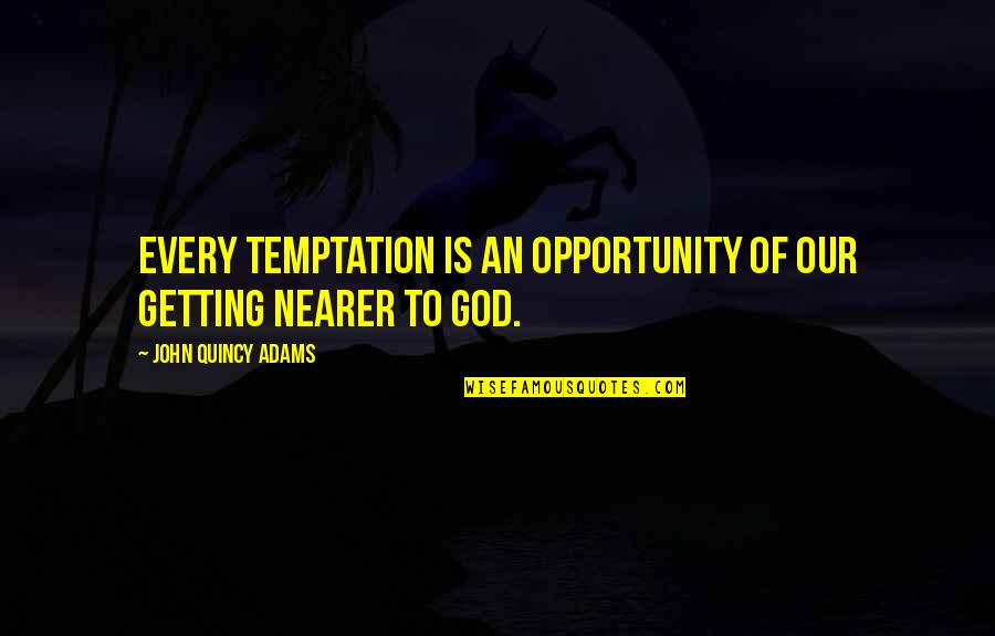 John Quincy Quotes By John Quincy Adams: Every temptation is an opportunity of our getting