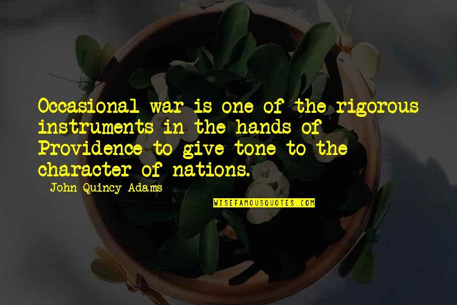 John Quincy Quotes By John Quincy Adams: Occasional war is one of the rigorous instruments