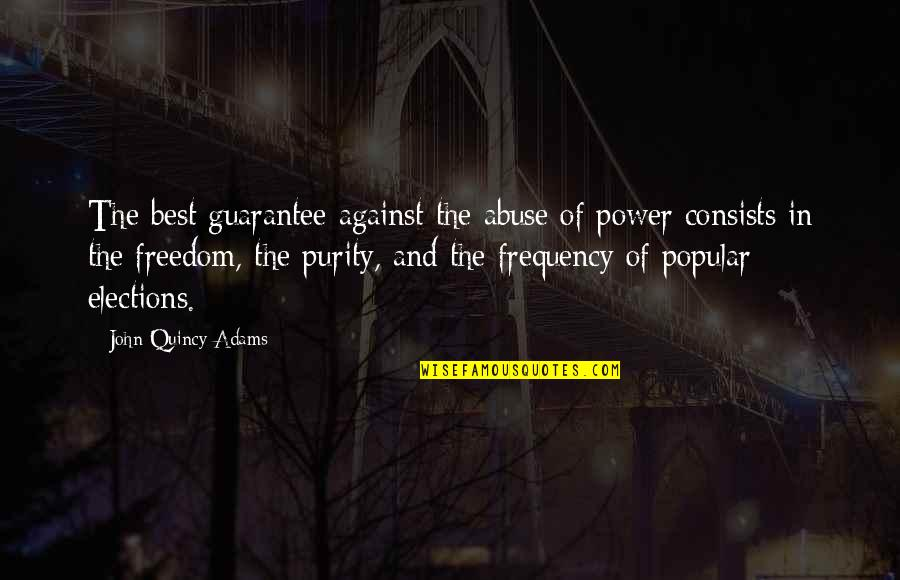 John Quincy Quotes By John Quincy Adams: The best guarantee against the abuse of power