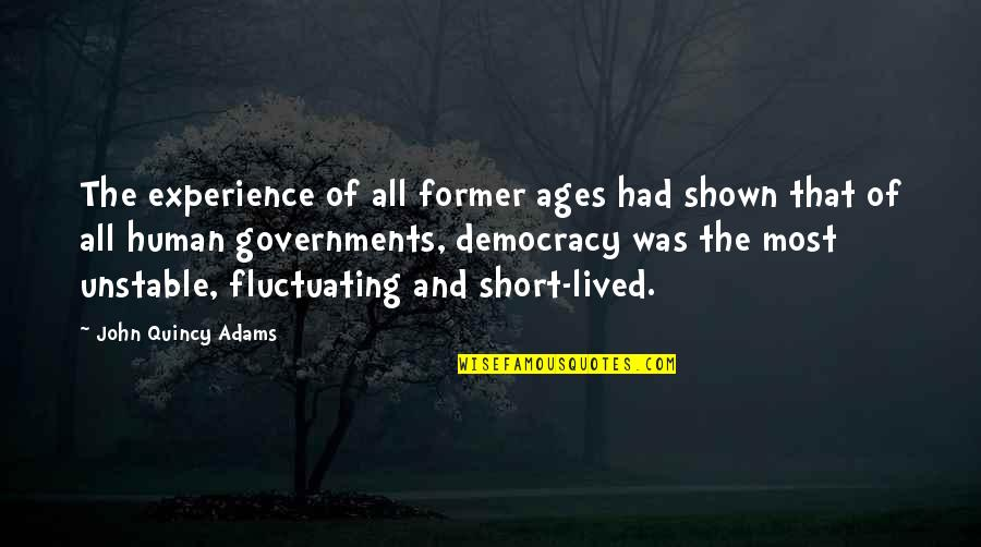John Quincy Quotes By John Quincy Adams: The experience of all former ages had shown