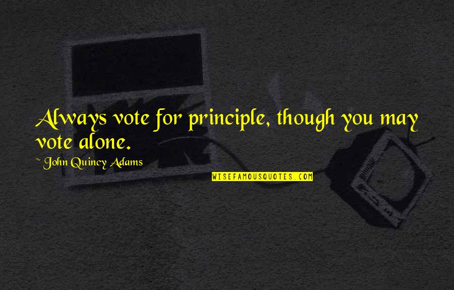 John Quincy Quotes By John Quincy Adams: Always vote for principle, though you may vote