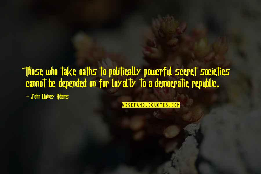 John Quincy Quotes By John Quincy Adams: Those who take oaths to politically powerful secret