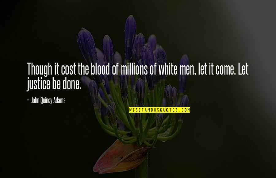 John Quincy Quotes By John Quincy Adams: Though it cost the blood of millions of