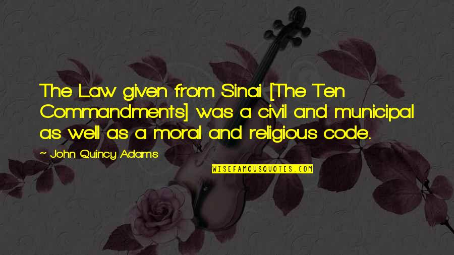 John Quincy Quotes By John Quincy Adams: The Law given from Sinai [The Ten Commandments]