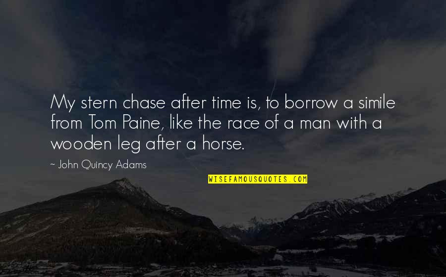 John Quincy Quotes By John Quincy Adams: My stern chase after time is, to borrow