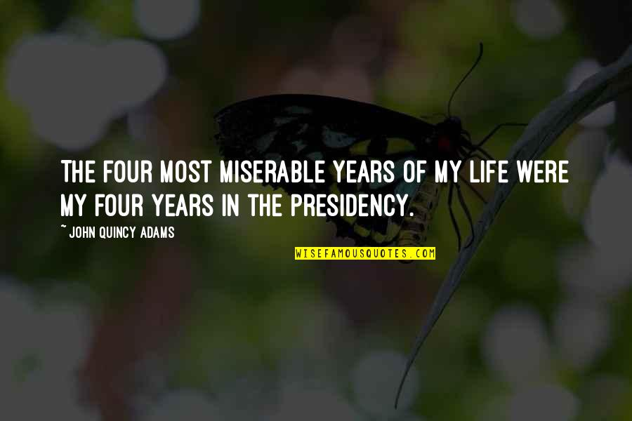 John Quincy Quotes By John Quincy Adams: The four most miserable years of my life