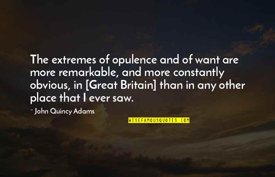 John Quincy Quotes By John Quincy Adams: The extremes of opulence and of want are