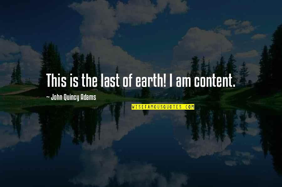 John Quincy Quotes By John Quincy Adams: This is the last of earth! I am