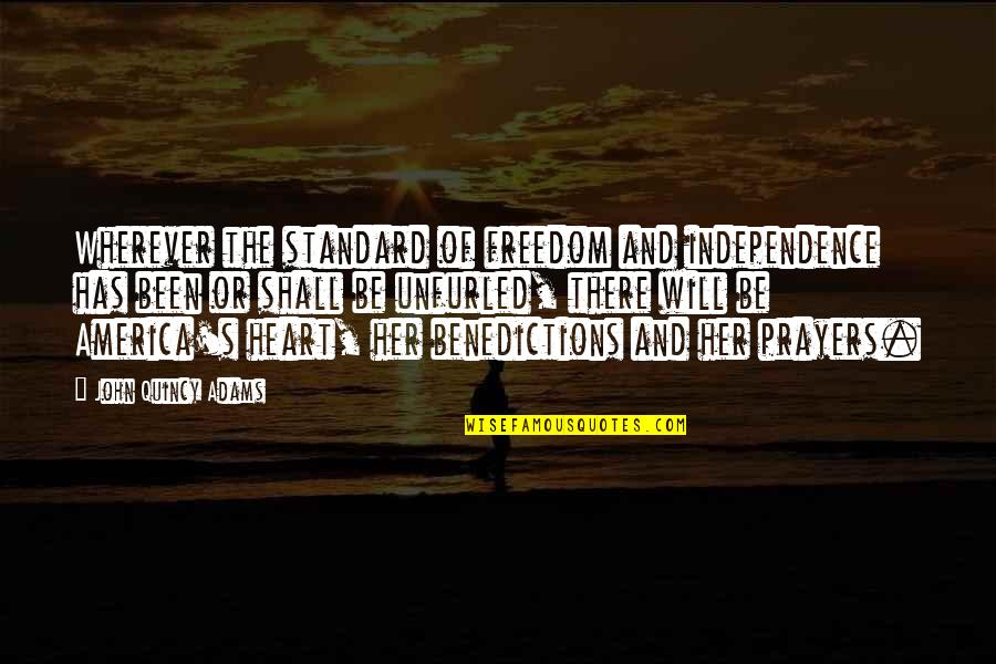 John Quincy Quotes By John Quincy Adams: Wherever the standard of freedom and independence has
