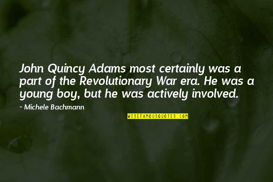 John Quincy Quotes By Michele Bachmann: John Quincy Adams most certainly was a part