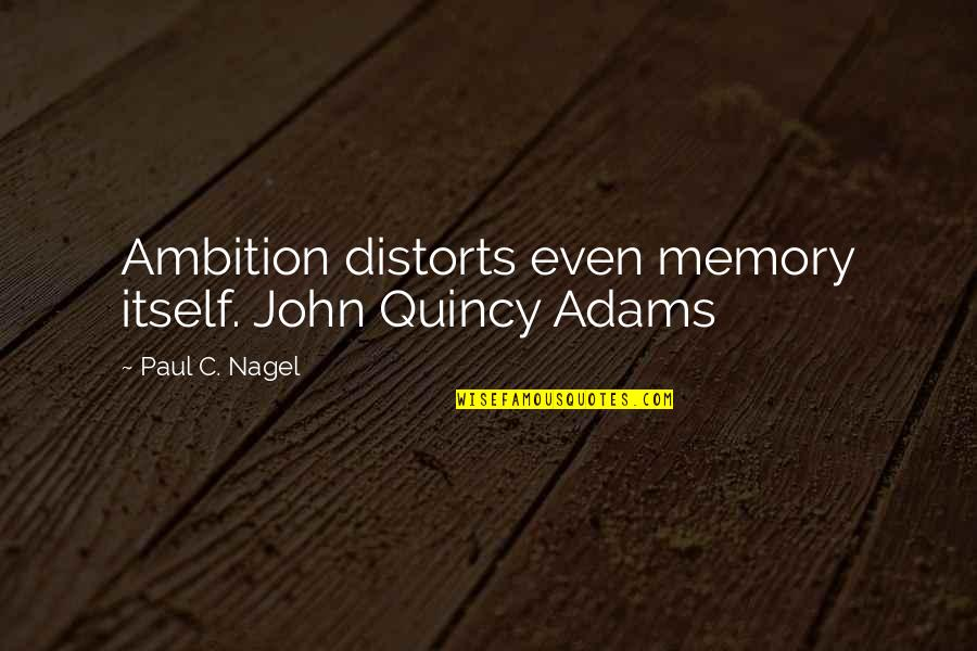 John Quincy Quotes By Paul C. Nagel: Ambition distorts even memory itself. John Quincy Adams