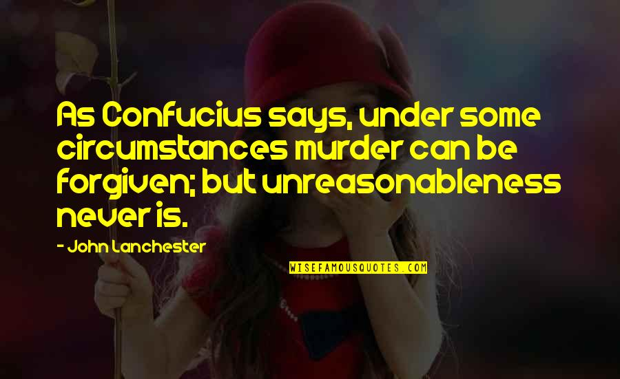 John Radcliffe Quotes By John Lanchester: As Confucius says, under some circumstances murder can