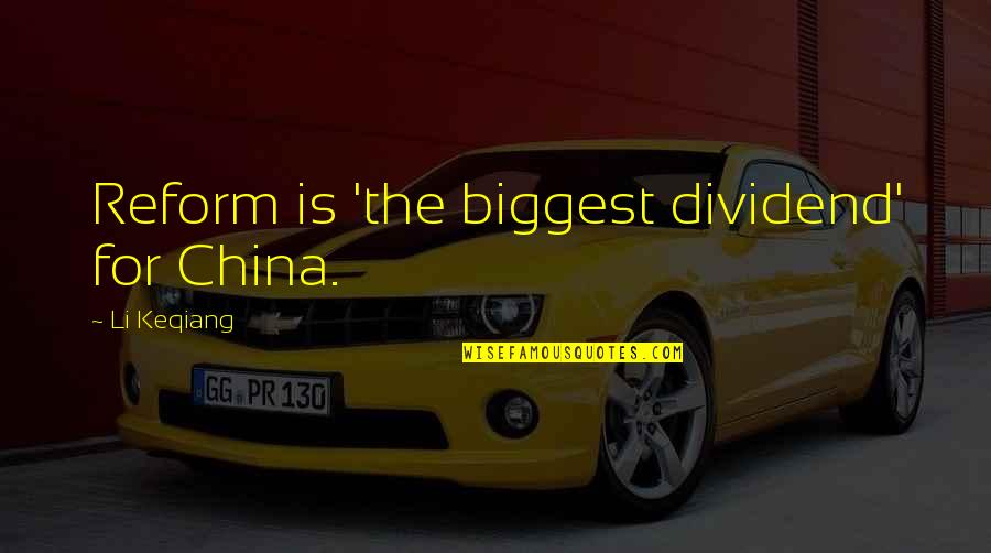 John Radcliffe Quotes By Li Keqiang: Reform is 'the biggest dividend' for China.