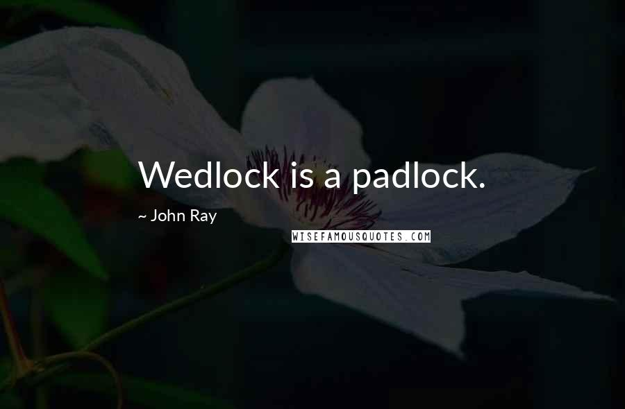 John Ray quotes: Wedlock is a padlock.